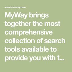 MyWay brings together the most comprehensive collection of search tools available to provide you with the information you need when you need it