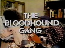 Whenever there's trouble,      we're there on the double.      We're the Bloodhound Gang.        If you've got the crime,      we've got the time.      We're the Bloodhound Gang.