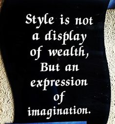 Style is not a display of wealth, but an expression of imagination