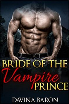Amazon.com: ROMANCE: Bride of the Vampire Prince (BBW Alpha Male Paranormal Billionaire Romance) (New Adult Contemporary Fantasy Psychic Mail Order Bride Vampire Billionaire Romance Short Stories) eBook: Davina Baron: Kindle Store