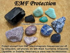 Crystal Guidance: Crystal Tips and Prescriptions - EMF Protection. Top Recommended Crystals: Black Tourmaline, Amazonite, Lepidolite, or Sodalite.  Additional Recommendations: Smoky Quartz or Jasper.  Electromagnetic Frequencies are given off by electronics such as computers, TV's, cell phones, etc. Carry or wear your crystals to protect yourself from EMF pollution. Place crystals between you and electronic device. Get unpluged and get outside..
