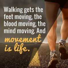 Walking gets the feet moving, the blood moving and the mind moving. Movement is life! --walking for weight loss quotes Just Keep Walking, Walking For Health, Walking Exercise, Walking Workouts, Losing Weight Tips, Best Weight Loss, Weight Loss Tips, Lose Weight, Weight Loss Motivation