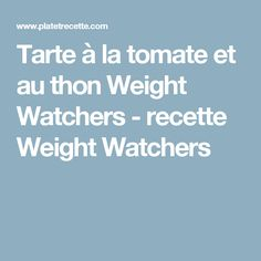 Tarte à la tomate et au thon Weight Watchers - recette Weight Watchers