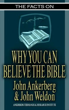 The Facts on Why You Can Believe The Bible by John Ankerberg. $3.54. 64 pages. Publisher: ATRI Publishing (July 4, 2011). Author: John Ankerberg