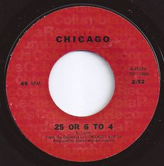 #4 on Billboard / 25 Or 6 To 4 / Chicago