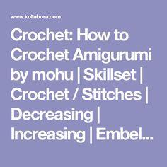 Crochet: How to Crochet Amigurumi by mohu | Skillset | Crochet / Stitches | Decreasing | Increasing | Embellishments | Binding/Casting Off | Kollabora