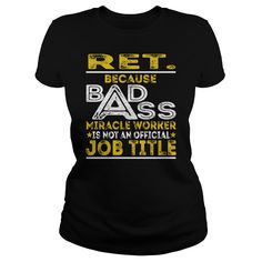Ret. Because BADASS Miracle Worker Job Shirts #gift #ideas #Popular #Everything #Videos #Shop #Animals #pets #Architecture #Art #Cars #motorcycles #Celebrities #DIY #crafts #Design #Education #Entertainment #Food #drink #Gardening #Geek #Hair #beauty #Health #fitness #History #Holidays #events #Home decor #Humor #Illustrations #posters #Kids #parenting #Men #Outdoors #Photography #Products #Quotes #Science #nature #Sports #Tattoos #Technology #Travel #Weddings #Women