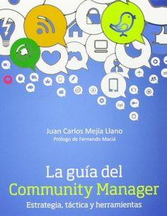 La guía del Community Manager. Estrategia, táctica  y herramientas, de Juan Carlos Mejía Llano. Máis información no catálogo: http://kmelot.biblioteca.udc.es/record=b1503892~S1*gag