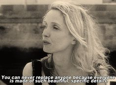 'You can never replace anyone because everyone is made of such beautiful, specific details'  | Before Midnight (2013)