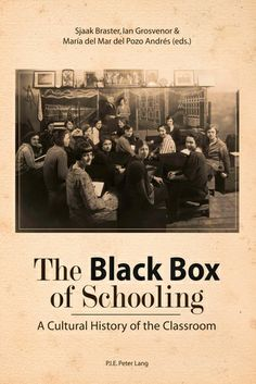 Edited by Sjaak Braster, Ian Grosvenor  Maria del Mar del Pozo Andrés (2011) The Black Box of Schooling (Oxford: Peter Lang)