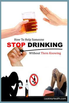 "How To Stop Someone From Drinking Without Them Knowing - If you are trying to do something like this then it's not easy to do. It's said ""You can't make  #lookmyhealth #stopdrinking #health #alcohol #howtostopdrinking #homeremedies #drinking"