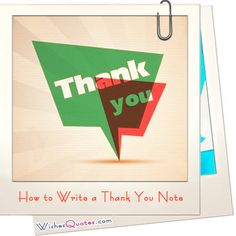 How to Write a Thank You Note. Tips for Thank You Messages.