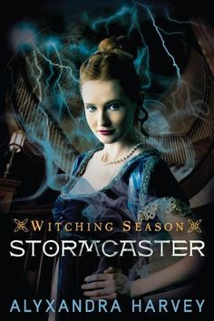 Stormcaster by Alyxandra Harvey | Witching Season, BK#1 | Publisher: Walker Childrens | Publication Date: January 7, 2014 | www.alyxandraharvey.com | Historical Fantasy #Paranormal #YA #witchcraft #witches