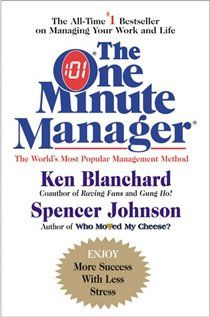 The ONE Minute Manager~Ken Blanchard and Spencer Johnson Also recommended: Who Moved My Cheese. This book helps you manage the workplace, home, yourself and others. I need to re-read it! One Minute Manager, Ken Blanchard, Job Satisfaction, Behavioral Science, Young Entrepreneurs, Inspirational Books, Book Lists, The Book, My Books