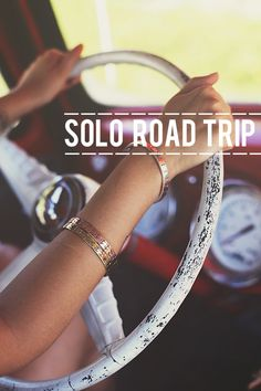 Solo Road Trip - If you cannot entertain yourself and enjoy your own company how can you expect others to?
