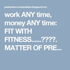 work ANY time, money ANY time: FIT   WITH   FITNESS......🍀🍀🍀🍀.  MATTER OF PRE...