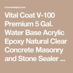 Vital Coat V-100 Premium 5 Gal. Water Base Acrylic Epoxy Natural Clear Concrete Masonry and Stone Sealer VCV1005G at The Home Depot - Mobile