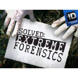 Investigation Discovery Channel-Solved: Extreme Forensics.