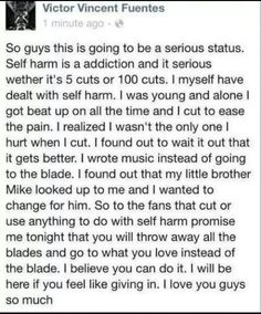 You know, this really made me tear up. I look up to this man and reading this just made me sad. I wish I could promise him I'd  throw my blades away, but I can't. And that makes me so mad.