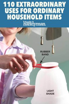 110 Extraordinary Uses for Ordinary Household Items