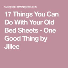 17 Things You Can Do With Your Old Bed Sheets - One Good Thing by Jillee #BedSheets