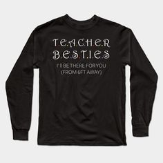 teacher besties i ll be there for you from 6ft away - Teacher Besties I Ll Be There For You F - Long Sleeve T-Shirt   TeePublic