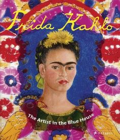 """""""Frida Kahlo, The Artist in the Blue House"""" book by Magdalena Holzhey"""