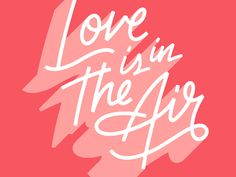 Love is In the Air designed by Chaz Russo. Connect with them on Dribbble; Lettering, Typography, Type Treatments, Valentines, Neon Signs, Romantic, Love, Instagram Posts, Design
