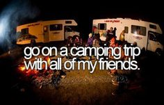 Bucket List - go on a camping trip with all of my friends
