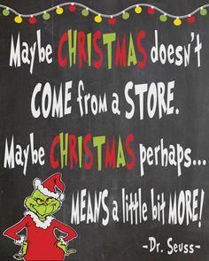 New Trend in Free Dr. Seuss Printables - The Grinch Who Stole Christmas. Maybe Christmas doesn't come from a store. Maybe Christmas perhaps… means a little bit more! Grinch Christmas Party, Grinch Who Stole Christmas, Grinch Party, Office Christmas, Christmas Door, Christmas Quotes, Christmas Signs, All Things Christmas, Holiday Fun