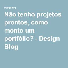 Não tenho projetos prontos, como monto um portfólio? - Design Blog