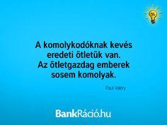 A komolykodóknak kevés eredeti ötletük van. Az ötletgazdag emberek sosem komolyak. - Paul Valery, www.bankracio.hu idézet
