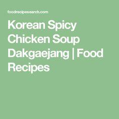Korean Spicy Chicken Soup Dakgaejang | Food Recipes