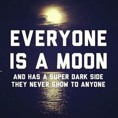 Quote: Everyone is a moon and has a super dark side they never show to anyone. Success Quotes, Life Quotes, Entrepreneur, Pretty Words, Work From Home Moms, God Is Good, Best Self, Dark Side, Leadership
