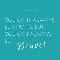 You can't always be strong but you can always be brave! www.OffHandGear.com #quoteoftheday #quotes #motivation #inspiration #inspirationalquotes #quotestoliveby #inspirational #positive #goodvibes