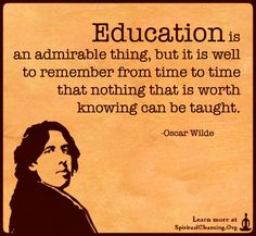 Education is an admirable thing, but it is well to remember from time to time that