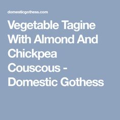 Vegetable Tagine With Almond And Chickpea Couscous - Domestic Gothess