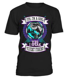 I'm A Girl Yes, I Speak Fluent Fishing  #gift #idea #shirt #image #funny #fishingshirt #mother #father #lovefishing
