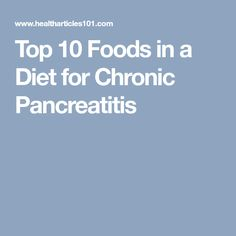 Top 10 Foods in a Diet for Chronic Pancreatitis