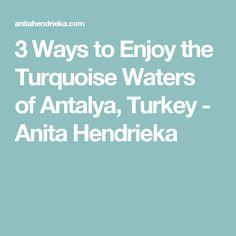 3 Ways to Enjoy the Turquoise Waters of Antalya, Turkey - Anita Hendrieka