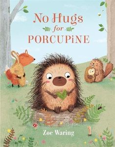 "NO HUGS FOR PORCUPINE by Zoe Waring. Learn how Porcupine discovers that a warm, ""fuzzy"" kiss can replace the hug that no one will give him because of his spiky quills. It is a story of making the most out of your physical limitations. Fall Activities For Toddlers, Friends Hugging, What Makes You Unique, New Children's Books, Kids Story Books, Speech Therapy Activities, Forest Friends, Early Literacy, Book Publishing"