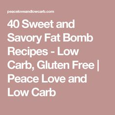 40 Sweet and Savory Fat Bomb Recipes - Low Carb, Gluten Free | Peace Love and Low Carb
