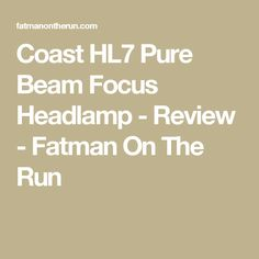 Coast HL7 Pure Beam Focus Headlamp - Review - Fatman On The Run