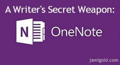 Organize your writing tips, research notes, characters pictures and more! Microsoft's OneNote is a writer's secret weapon.