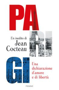 Jean Cocteau, Parigi. Una dichiarazione d'amore e di libertà [Paris], Traduzione di Sergio Baratto, Edizioni PIEMME 2016, pp. 96, ISBN: 9788856638752