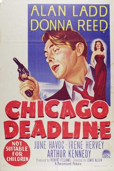 CHICAGO DEADLINE (1949) – Alan Ladd – Donna Reed – June Havoc – Irene Hervey – Arthur Kennedy - Based on novel by Tiffany Thayer – Produced by Robert Fellows - Directed by Lewis Allen – Paramount - Australian Movie Poster.