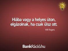 Hiába vagy a helyes úton, elgázolnak, ha csak ülsz ott. - Will Rogers, www.bankracio.hu idézet