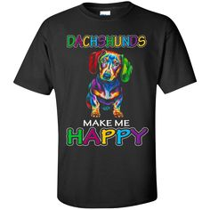 Dachshunds Make me Happy t shirt. Product Description We use high quality and Eco-friendly material and Inks! We promise that our Prints will not Fade, Crack or Peel in the wash.The Ink will last As Long As the Garment. We do not use cheap quality Shirts like other Sellers, our Shirts are of high Quality and super Soft, perfect fit for summer or winter dress.Orders are printed and shipped between 3-5 days.We use USPS/UPS to ship the order.You can expect your package to arrive...