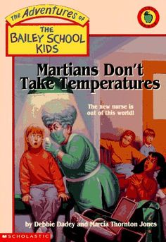 Martians Don't Take Temperatures (The Bailey School Kids) by Debbie Dadey,http://www.amazon.com/dp/0590509608/ref=cm_sw_r_pi_dp_7MRttb034PEN6MFN