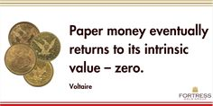 """Paper money eventually returns to its intrinsic value- zero.""- Voltaire"